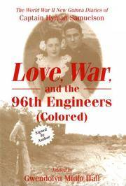 Love, War, And The 96th Engineers (Colored) : The World War II New Guinea Diaries Of Captain...