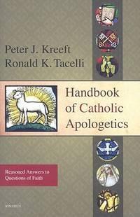 Handbbook of catholic apologetics : reasoned answers to questions of faith