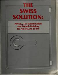 The Swiss Solution: Privacy, Tax Minimization, and Wealth Building for Americans Today