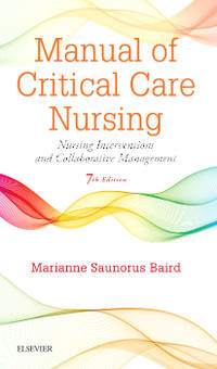 MANUAL OF CRITICAL CARE NURSING NURSING INTERVENTIONS AND COLLABORATIVE MANAGEMENT 7ED (HB 2016)