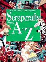 Better Homes and Gardens : Scrapcrafts from A to Z