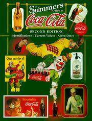 B. J. Summers' Guide to Coca-Cola (Second Edition) :  Identifications,  Current Values, Circa...