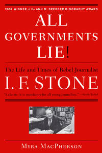 All Governments Lie The Life and Times of Rebel Journalist I.F. Stone