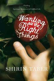 Wanting All the Right Things: Finding a Spiritual, Balanced, & Fulfilled Life by Shirin Taber - Paperback - 2006-08 - from Ergodebooks and Biblio.com