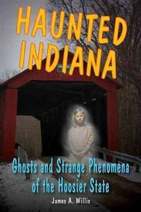 Haunted Indiana : Ghosts and Strange Phenomena of the Hoosier State
