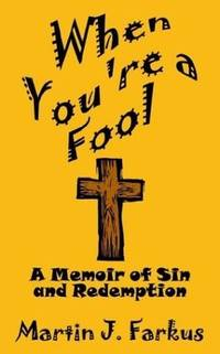 When You're a Fool, A Memoir of Sin and Redemption