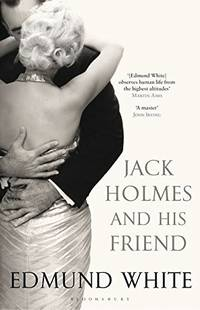 Jack Holmes And His Friend by  Edmund White - First Edition - 2012 - from The Book and Record Bar (SKU: BRB158)