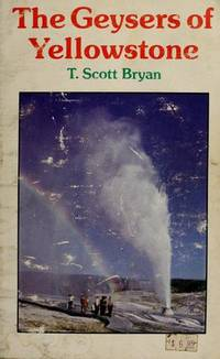 The Geysers of Yellowstone by T. Scott Bryan - Paperback - 1979 - from Fireside Bookshop and Biblio.com