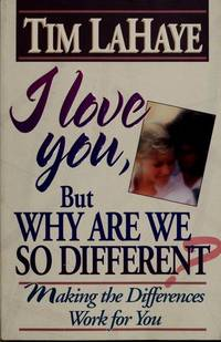 I LOVE YOU, BUT WHY ARE WE SO DIFFERENT? MAKE THE DIFFERENCES WORK FOR YOU
