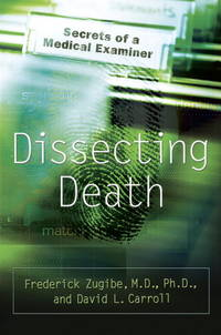 Dissecting Death  Secrets of a Medical Examiner