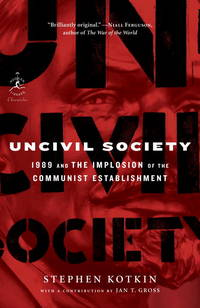 Uncivil Society: 1989 and the Implosion of the Communist Establishment (Modern Library Chronicles)