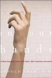 In Our Hands A Hand Surgeon's Tales of the Body's Most Exquisite Instrument