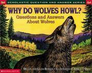 Why Do Wolves Howl?: Questions and Answers About Wolves (Scholastic Question and Answer Series)