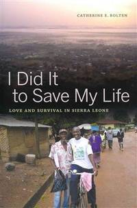 I Did It to Save My Life: Love and Survival in Sierra Leone (California Series in Public...