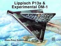 LIPPISCH P13A & EXPERIMENTAL DM-1 -  SCHIFFER MILITARY HISTORY VOL.67