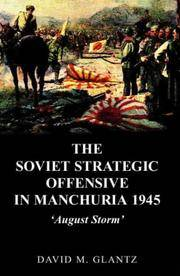 The Soviet Strategic Offensive in Manchuria, 1945: 'August Storm' by Glantz, D - 2003