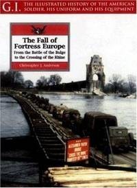 The Fall of Fortress Europe; From the Battle of the Bulge to the Crossing of the Rhine