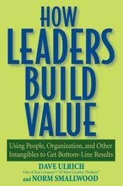 How Leaders Build Value: Using People, Organization, and Other Intangibles to Get Bottom-Line...