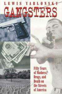Gangsters:  50 Years of Madness, Drugs, and Death on the Streets of  America (SIGNED) by  Lewis Yablonsky - Signed First Edition - 1997 - from Eliabooks and Biblio.com