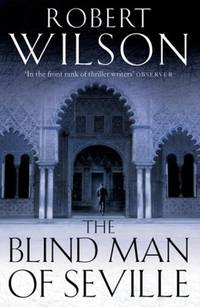 The Blind Man of Seville by Robert Wilson - First edition - 2003 - from Stephen Howell (SKU: 796)