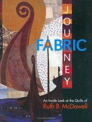 A Fabric Journey  An Inside Look at the Quilts of Ruth B. McDowell