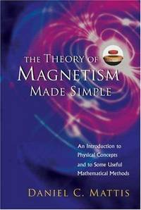 The Theory of Magnetism Made Simple by Daniel C. Mattis