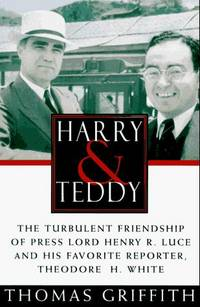 Harry and Teddy:The Turbulent Friendship of Press: Lord Henry R. Luce and His Favorite Reporter,...