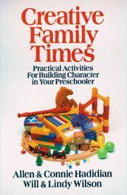 Creative Family Times: Practical Activities for Building Character Hadidian, Allen and Wilson, Will