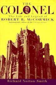 The Colonel: the life and Legend of Robert R. McCormick