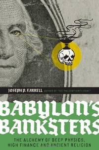Babylon's banksters; the alchemy of deep physics, high finance and ancient religion; an essay...