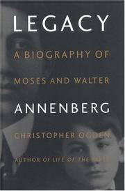 LEGACY A Biography of Moses and Walter Annenberg
