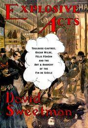 Explosive Acts: Toulouse-Lautrec, Felix Feneon, and the Art and Anarchy of the Fin de Siecle by  David Sweetman - First Edition - 1999 - from Fireside Bookshop and Biblio.com