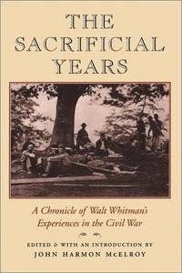 The Sacrificial Years : a Chronicle of Walt Whitman's Experiences in the Civil War by  Introduction)  John Harmon (Editor - Hardcover - 1999 - from Manchester By the Book (SKU: 38028)