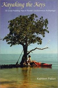 Kayaking the Keys  50 Great Paddling Adventures in Florida's Southernmost  Archipelago