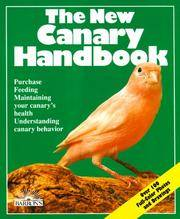 The New Canary Handbook: Everything About Purchase, Care, Diet, Disease, and Behavior With a Special Chapter on Understanding Canaries