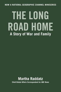 The Long Road Home (TV Tie-In): A Story of War and Family by Raddatz, Martha - 2017