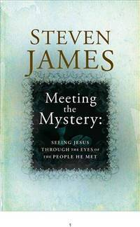 Meeting the Mystery: Seeing Jesus through the Eyes of the People He Met