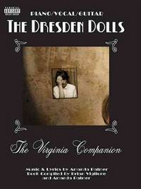The Dresden Dolls (Piano, Vocal, Guitar):  The Virginia Companion .