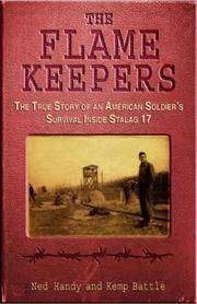 THE FLAME KEEPERS  the True Story of an American Soldier's Survival Inside Stalag 17