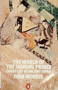 The World of the Shining Prince: Court Life in Ancient Japan by Ivan Morris - Paperback - from allianz and Biblio.co.uk
