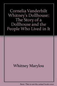 CORNELIA VANDERBILT WHITNEY'S DOLLHOUSE. The Story of a Dollhouse and the People Who Lived In It. by  Marylou Whitney - Hardcover - 1976 - from THE FAMILY ALBUM, ABAA  (SKU: 197AR)