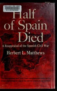 Half of Spain died; a reappraisal of the Spanish Civil War
