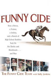 FUNNY CIDE How a Horse, a Trainer, a Jockey, and a Bunch of High School Buddies Took on the...