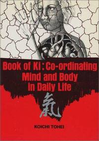 Book of Ki : Co-Ordinating Mind and Body in Daily Life