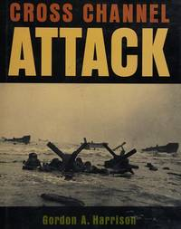 U.S. ARMY IN WORLD WAR II: THE EUROPEAN THEATER OF OPERATIONS: CROSS-CHANNEL ATTACK