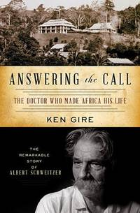 Answering the Call: The Doctor Who Made Africa His Life: The Remarkable Story of Albert...