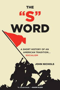 S  WORD : A SHORT HISTORY OF AN AMERICAN TRADITION...SOCIALISM by  JOHN NICHOLS - Paperback - from Magers and Quinn Booksellers and Biblio.com