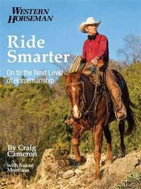 Ride Smarter: On To The Next Level Of Horsemanship by  Craig Cameron - Paperback - 2013 - from BookVistas and Biblio.com