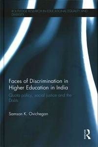 Faces of Discrimination in Higher Education in India: Quota Policy, Social Justice and the Dalits...