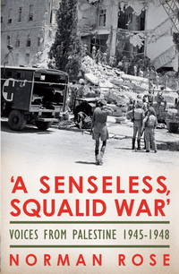 "'A Senseless Squalid War""; Voices from Palestine 1890s-1948"